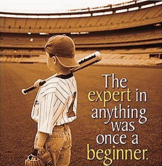 The Expert Was Once A Beginner
